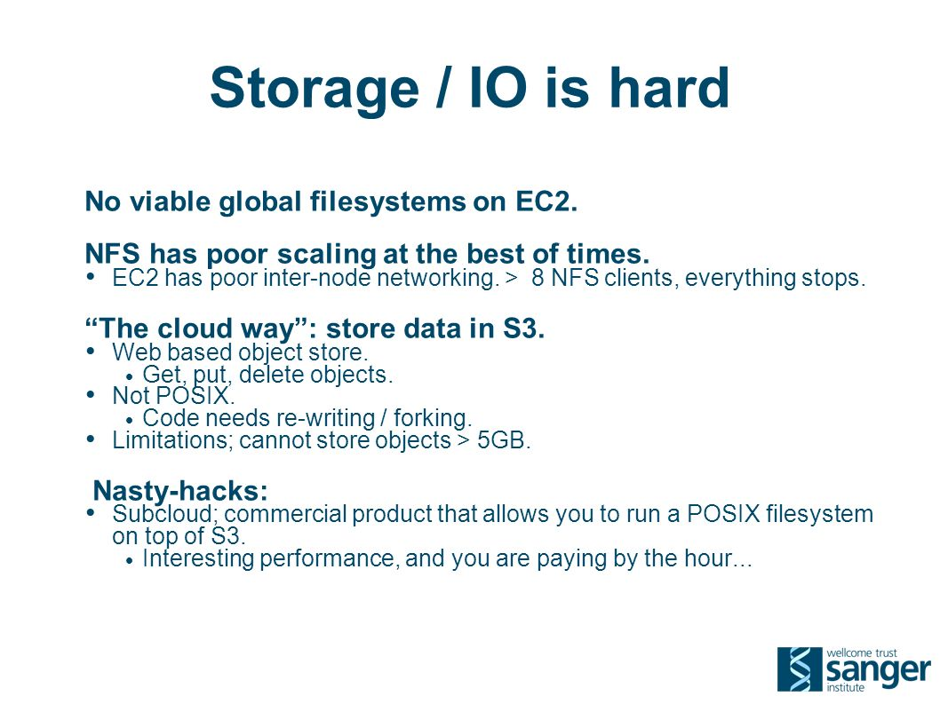 Storage / IO is hard No viable global filesystems on EC2.