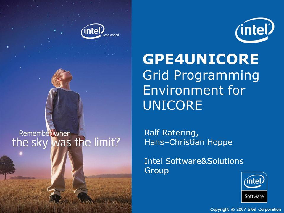 Software Solutions & group Copyright © 2007 Intel Corporation Ralf Ratering, Hans–Christian Hoppe Intel Software&Solutions Group GPE4UNICORE Grid Prog