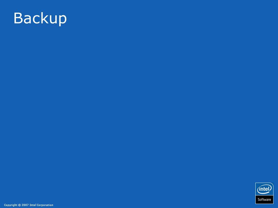 Copyright © 2007 Intel Corporation Backup