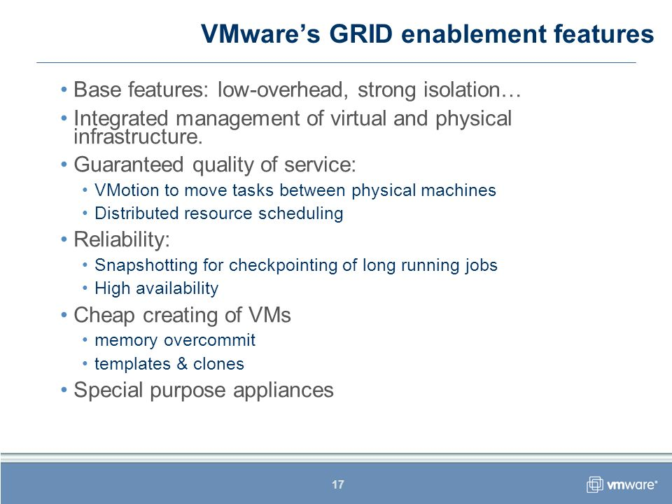 17 VMwares GRID enablement features Base features: low-overhead, strong isolation… Integrated management of virtual and physical infrastructure.