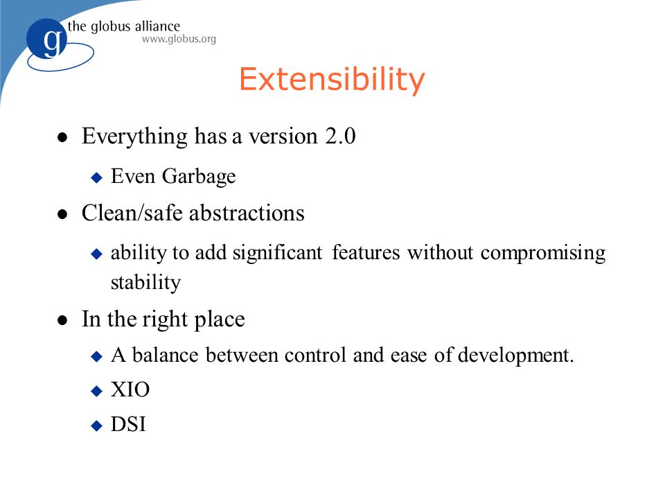 Extensibility Everything has a version 2.0 Even Garbage Clean/safe abstractions ability to add significant features without compromising stability In