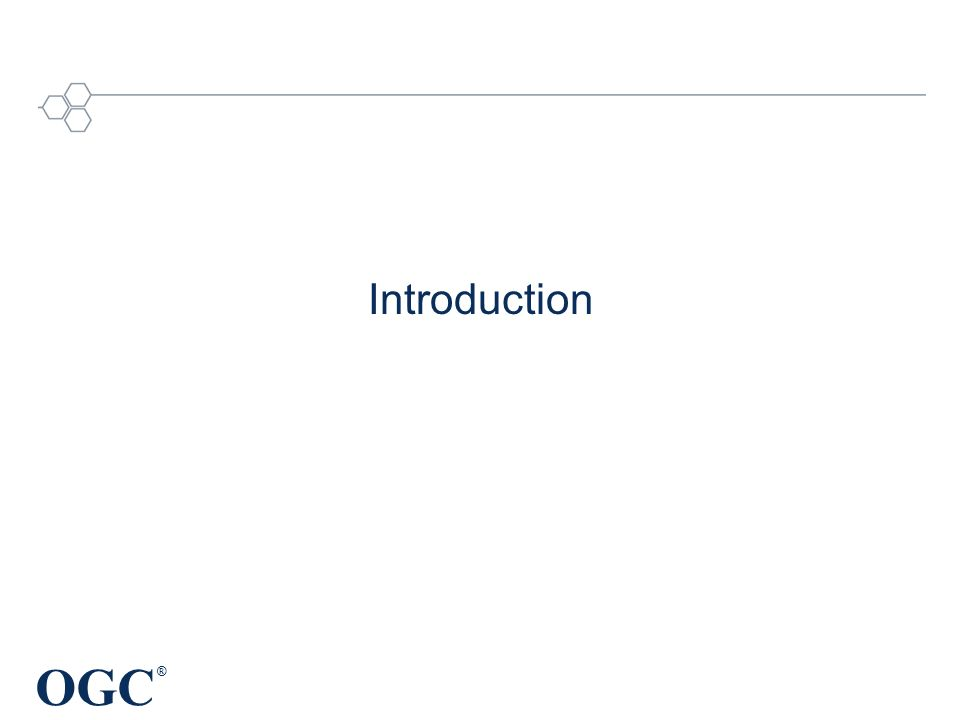 OGC ® Introduction