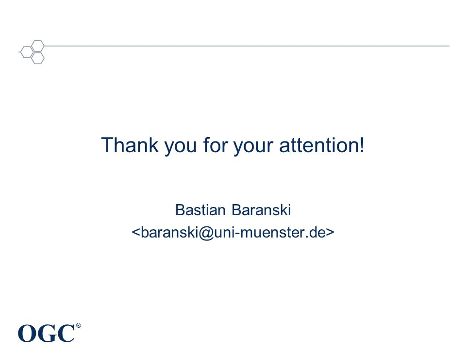 OGC ® Thank you for your attention! Bastian Baranski