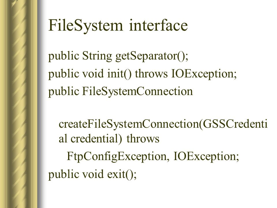 FileSystem interface public String getSeparator(); public void init() throws IOException; public FileSystemConnection createFileSystemConnection(GSSCr
