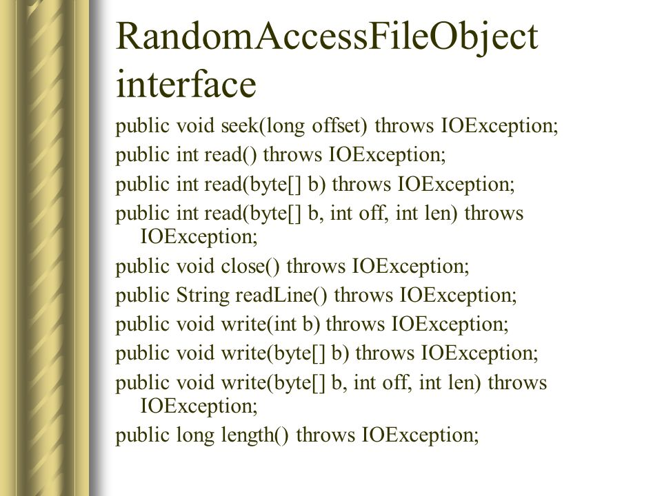 RandomAccessFileObject interface public void seek(long offset) throws IOException; public int read() throws IOException; public int read(byte[] b) thr