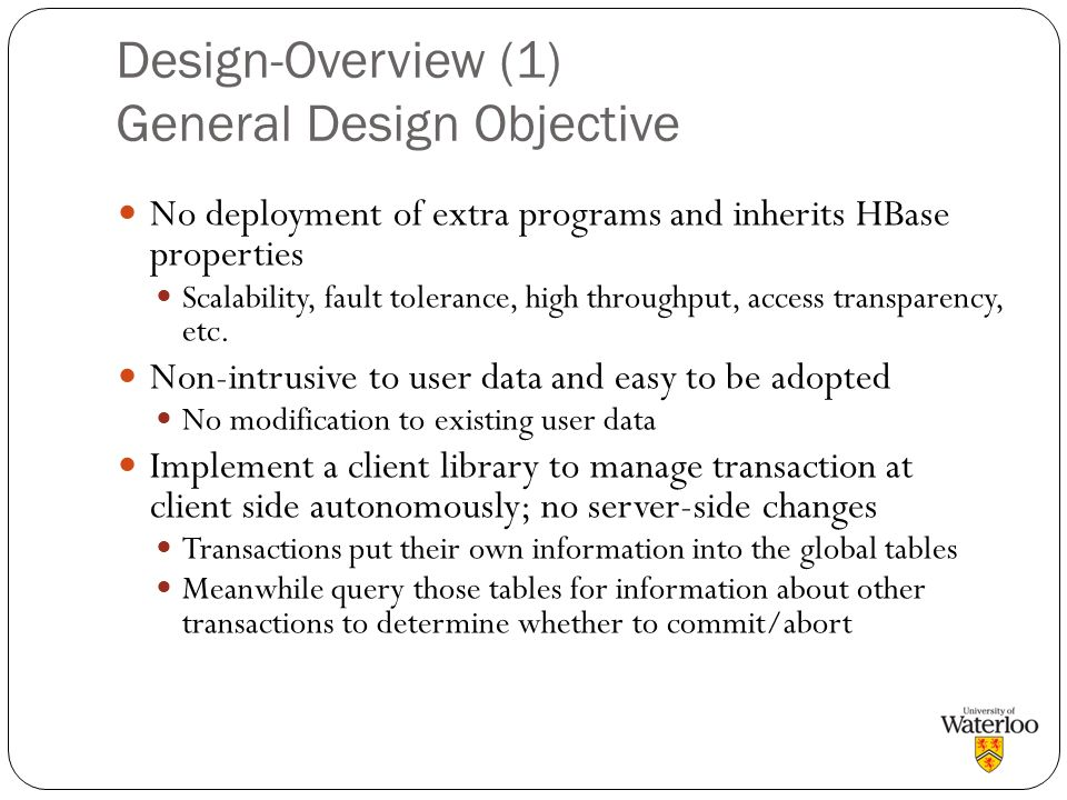 Design-Overview (1) General Design Objective No deployment of extra programs and inherits HBase properties Scalability, fault tolerance, high throughp