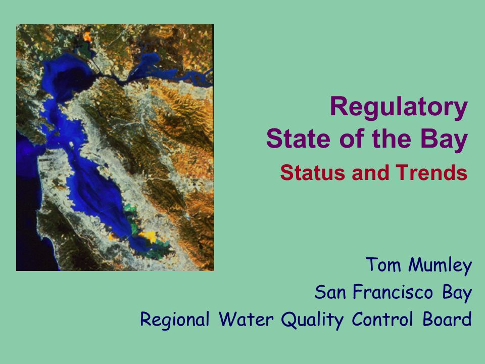 Regulatory State of the Bay Status and Trends Tom Mumley San Francisco Bay Regional Water Quality Control Board