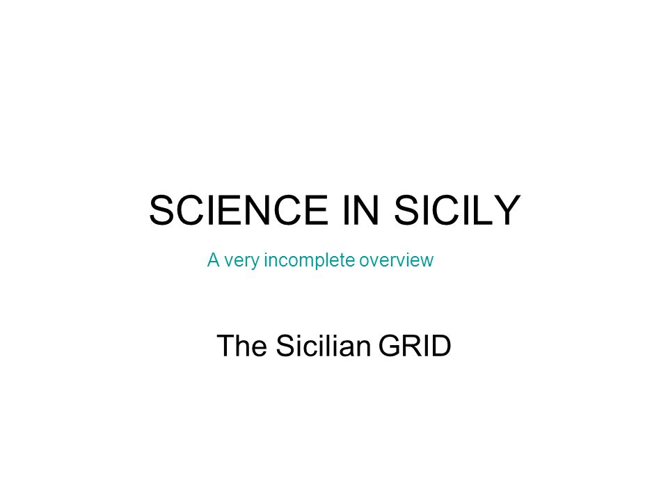 SCIENCE IN SICILY The Sicilian GRID A very incomplete overview