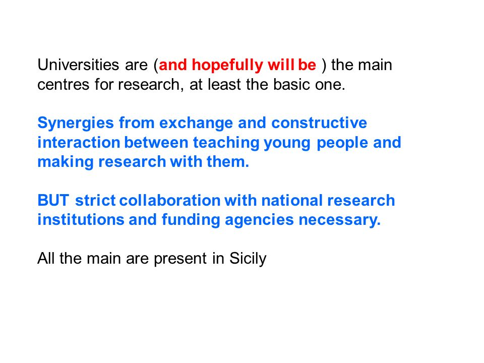 Universities are (and hopefully will be ) the main centres for research, at least the basic one.