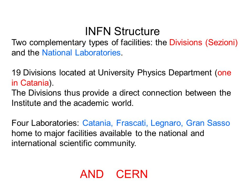 Two complementary types of facilities: the Divisions (Sezioni) and the National Laboratories.