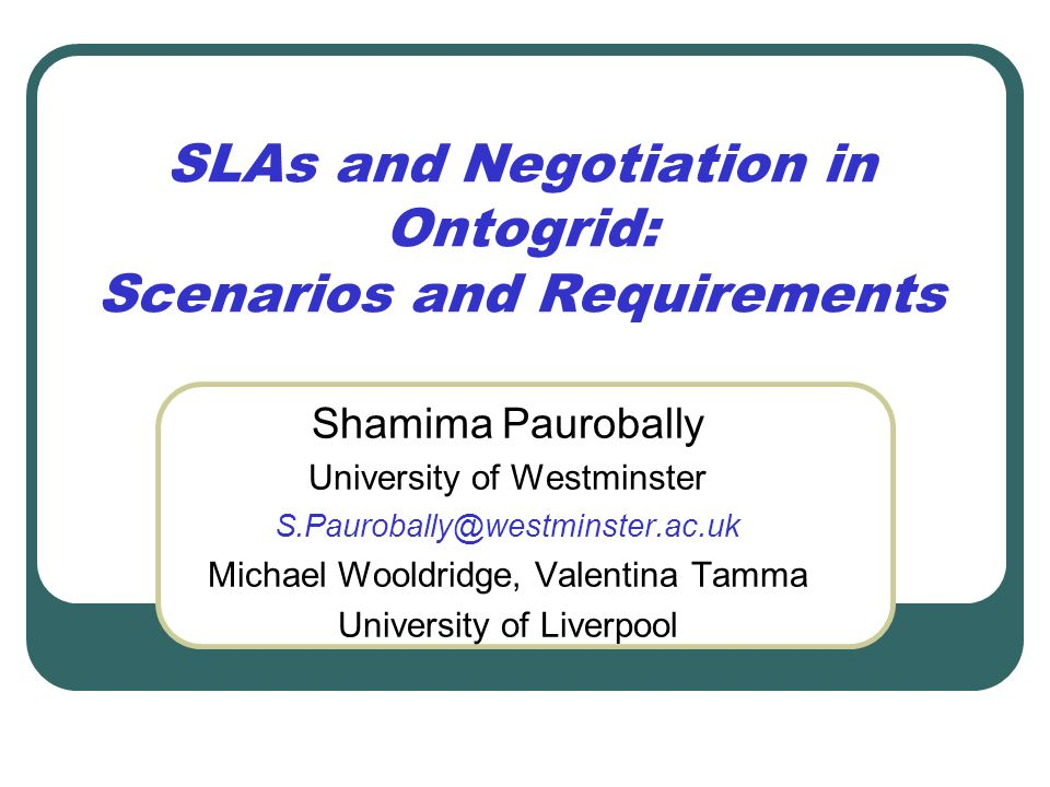 SLAs and Negotiation in Ontogrid: Scenarios and Requirements Shamima Paurobally University of Westminster S.Paurobally@westminster.ac.uk Michael Woold
