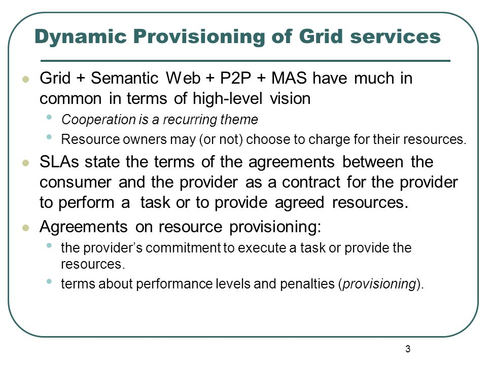 3 Dynamic Provisioning of Grid services Grid + Semantic Web + P2P + MAS have much in common in terms of high-level vision Cooperation is a recurring t