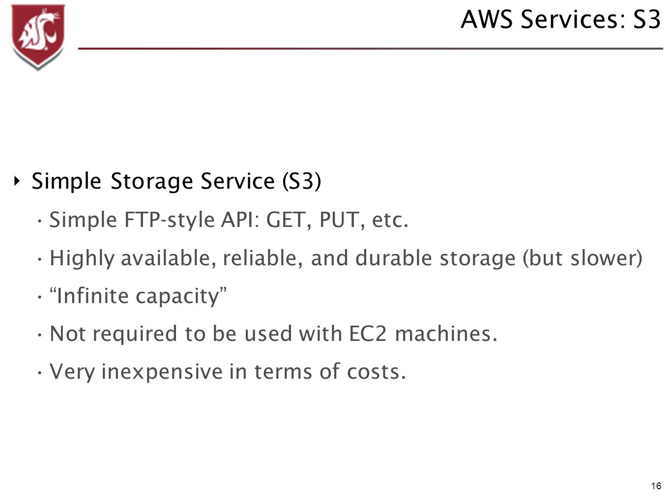 16 AWS Services: S3 Simple Storage Service (S3) Simple FTP-style API: GET, PUT, etc. Highly available, reliable, and durable storage (but slower) Infi
