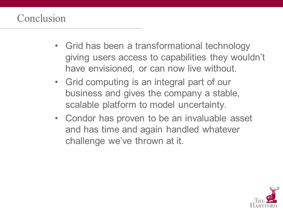 Conclusion Grid has been a transformational technology giving users access to capabilities they wouldnt have envisioned, or can now live without.
