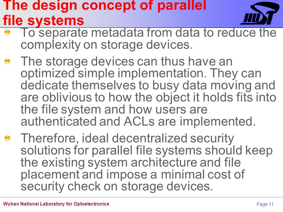 Page 11 Wuhan National Laboratory for Optoelectronics The design concept of parallel file systems To separate metadata from data to reduce the complexity on storage devices.