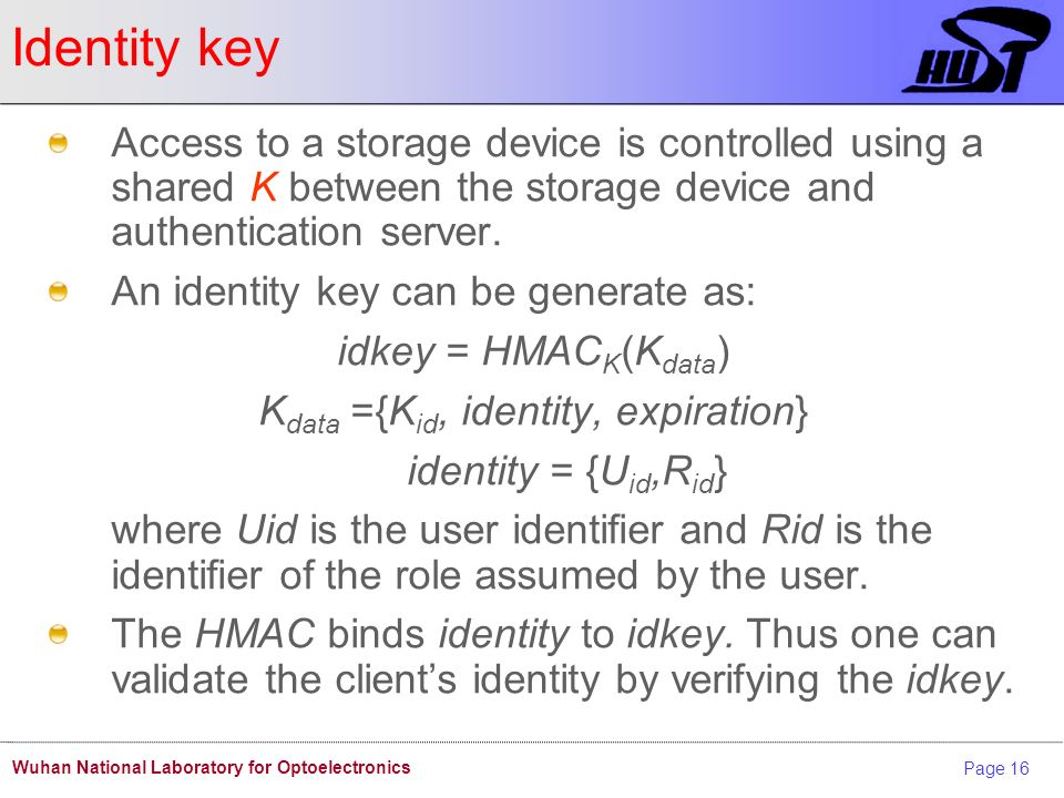 Page 16 Wuhan National Laboratory for Optoelectronics Identity key Access to a storage device is controlled using a shared K between the storage devic