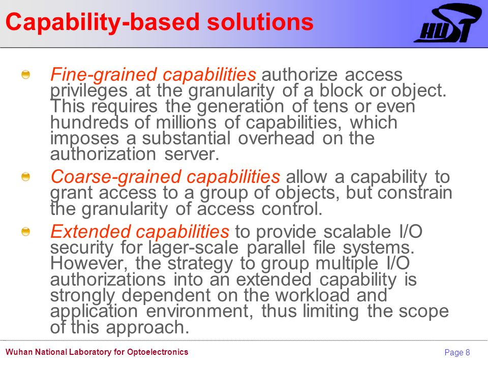 Page 8 Wuhan National Laboratory for Optoelectronics Capability-based solutions Fine-grained capabilities authorize access privileges at the granulari