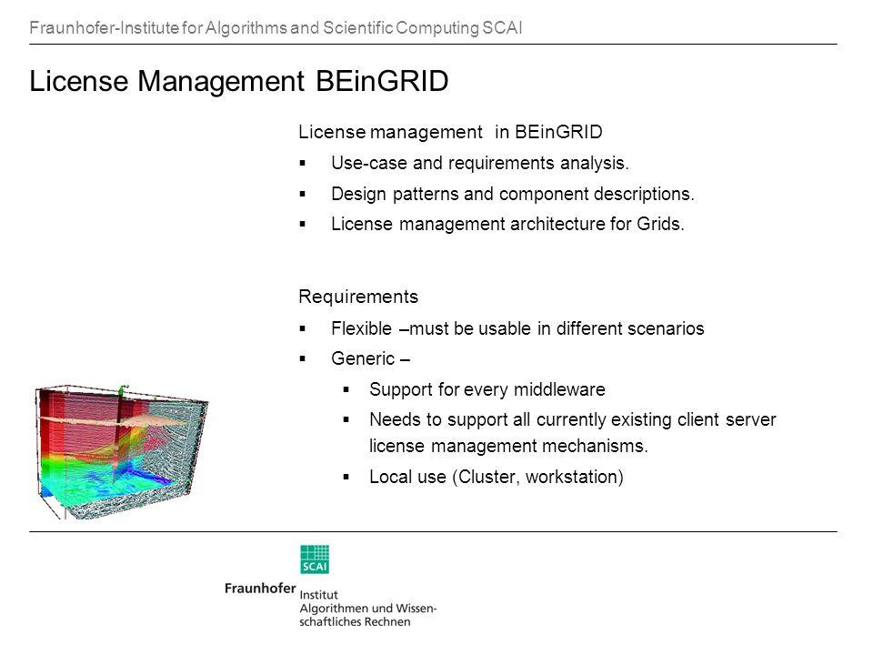 Fraunhofer-Institute for Algorithms and Scientific Computing SCAI License Management BEinGRID License management in BEinGRID Use-case and requirements analysis.
