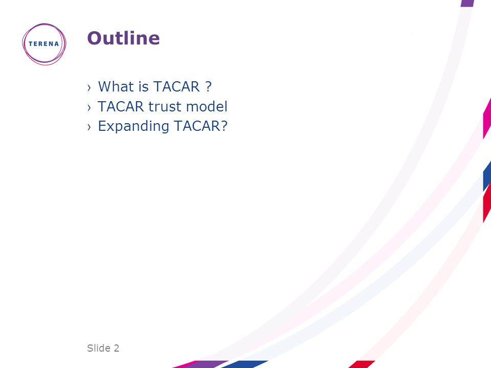 Slide 2 Outline What is TACAR TACAR trust model Expanding TACAR