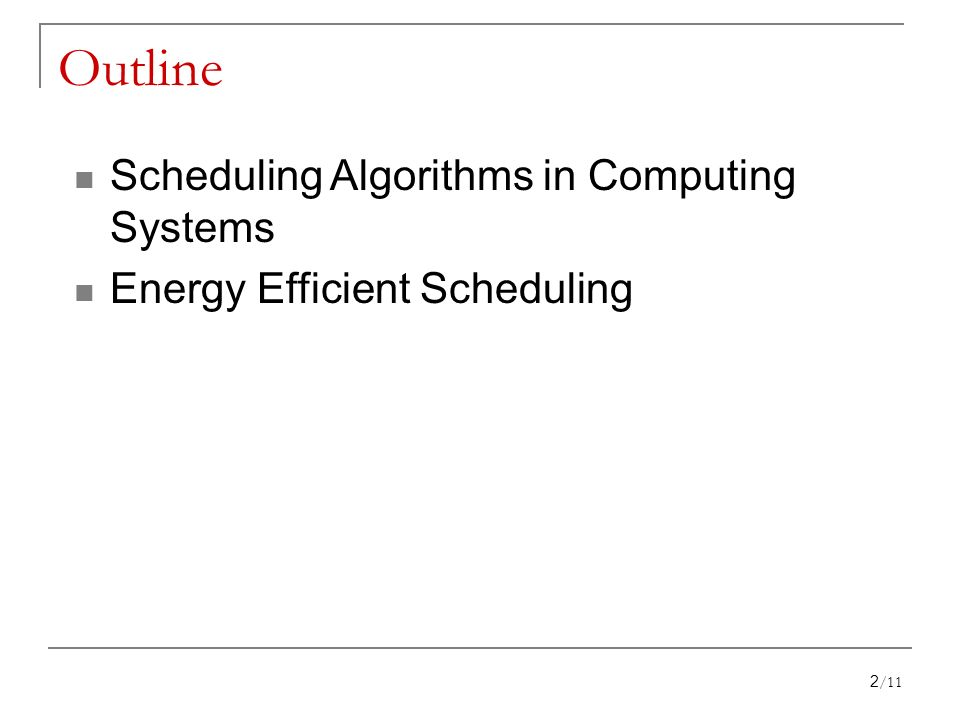 Outline Scheduling Algorithms in Computing Systems Energy Efficient Scheduling 2/11