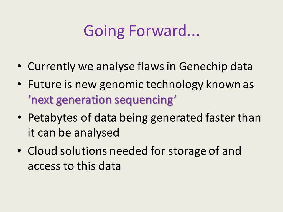 Going Forward... Currently we analyse flaws in Genechip data next generation sequencing Future is new genomic technology known as next generation sequ