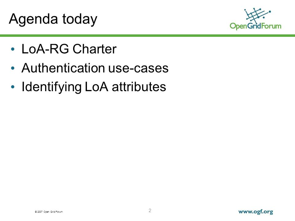 © 2007 Open Grid Forum 2 Agenda today LoA-RG Charter Authentication use-cases Identifying LoA attributes