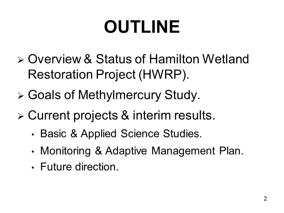 2 OUTLINE Overview & Status of Hamilton Wetland Restoration Project (HWRP).