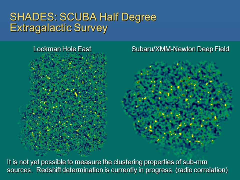 SHADES: SCUBA Half Degree Extragalactic Survey Lockman Hole East Subaru/XMM-Newton Deep Field Lockman Hole East Subaru/XMM-Newton Deep Field It is not