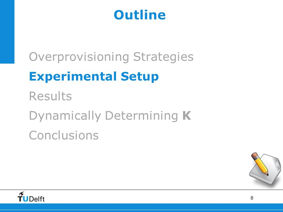 8 Outline Overprovisioning Strategies Experimental Setup Results Dynamically Determining Κ Conclusions