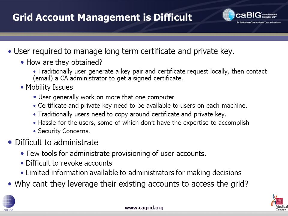 Grid Account Management is Difficult User required to manage long term certificate and private key.
