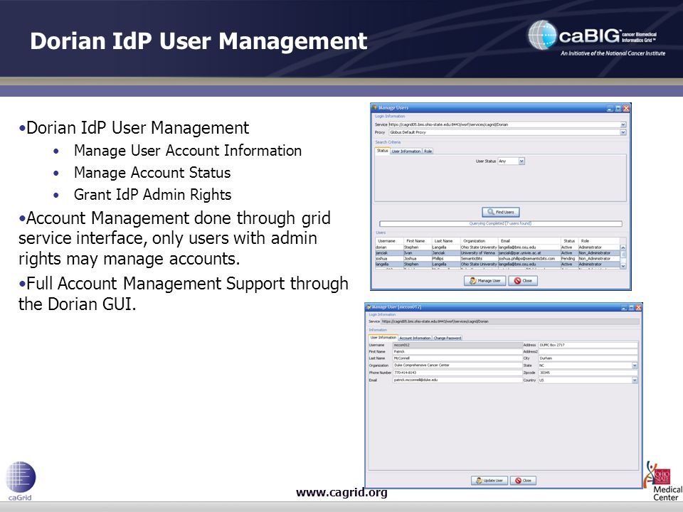 www.cagrid.org Dorian IdP User Management Manage User Account Information Manage Account Status Grant IdP Admin Rights Account Management done through grid service interface, only users with admin rights may manage accounts.