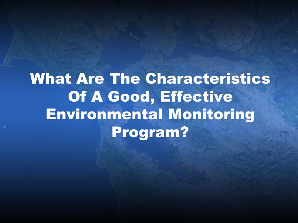 What Are The Characteristics Of A Good, Effective Environmental Monitoring Program