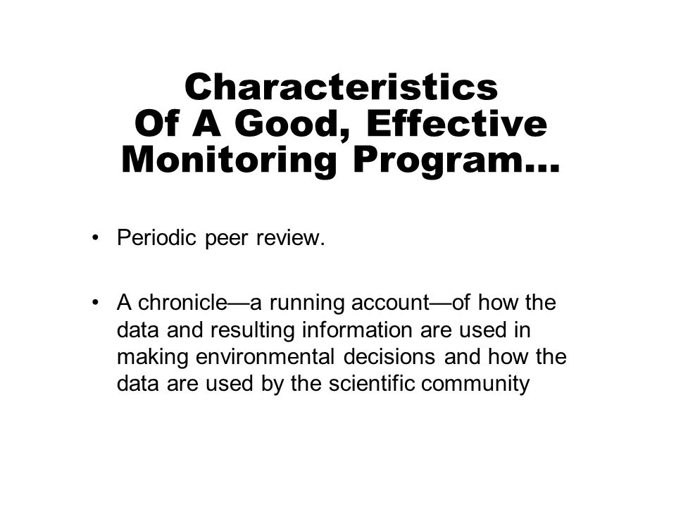 Periodic peer review. A chroniclea running accountof how the data and resulting information are used in making environmental decisions and how the dat