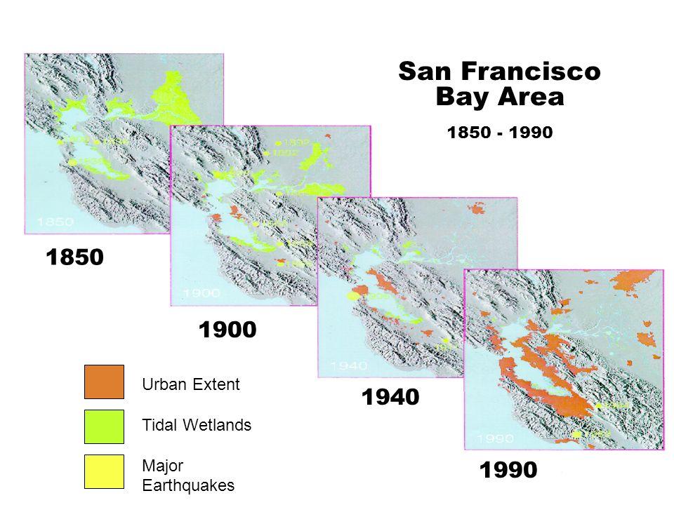 1850 1900 1940 1990 Urban Extent Tidal Wetlands Major Earthquakes San Francisco Bay Area 1850 - 1990