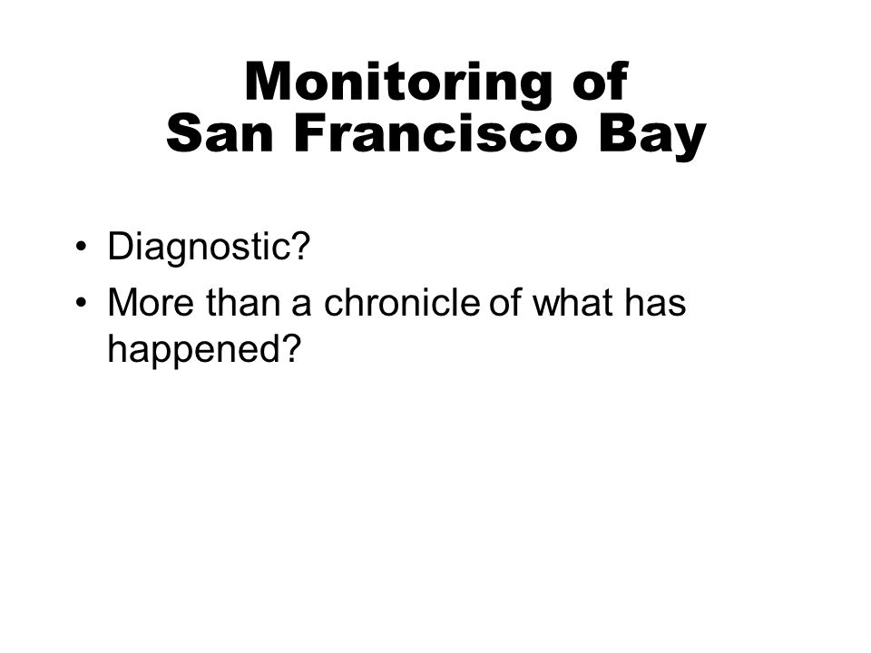 Monitoring of San Francisco Bay Diagnostic More than a chronicle of what has happened