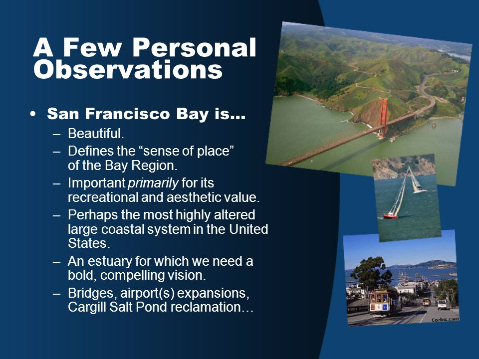 A Few Personal Observations San Francisco Bay is… –Beautiful.
