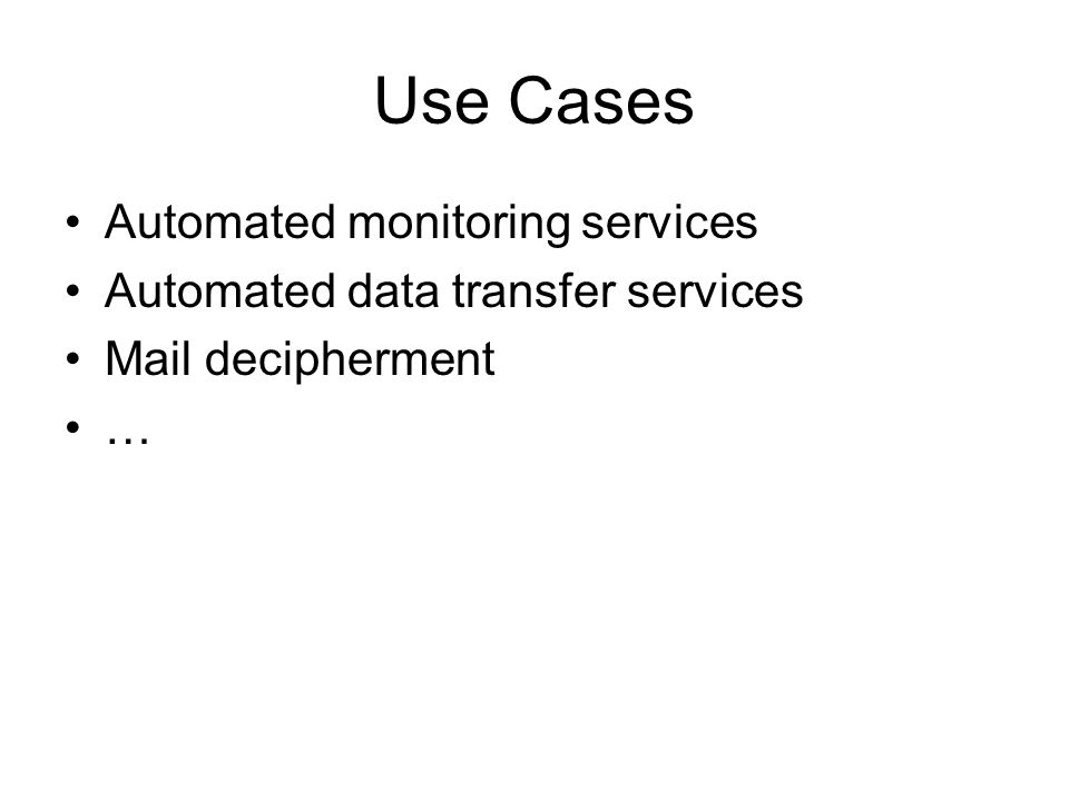 Use Cases Automated monitoring services Automated data transfer services Mail decipherment …