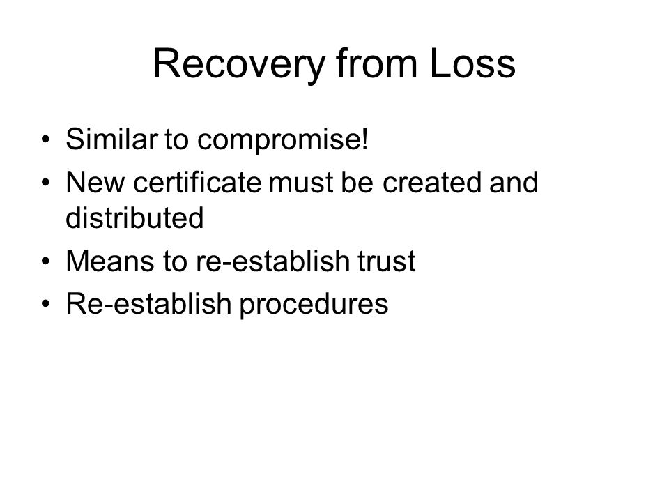 Recovery from Loss Similar to compromise.
