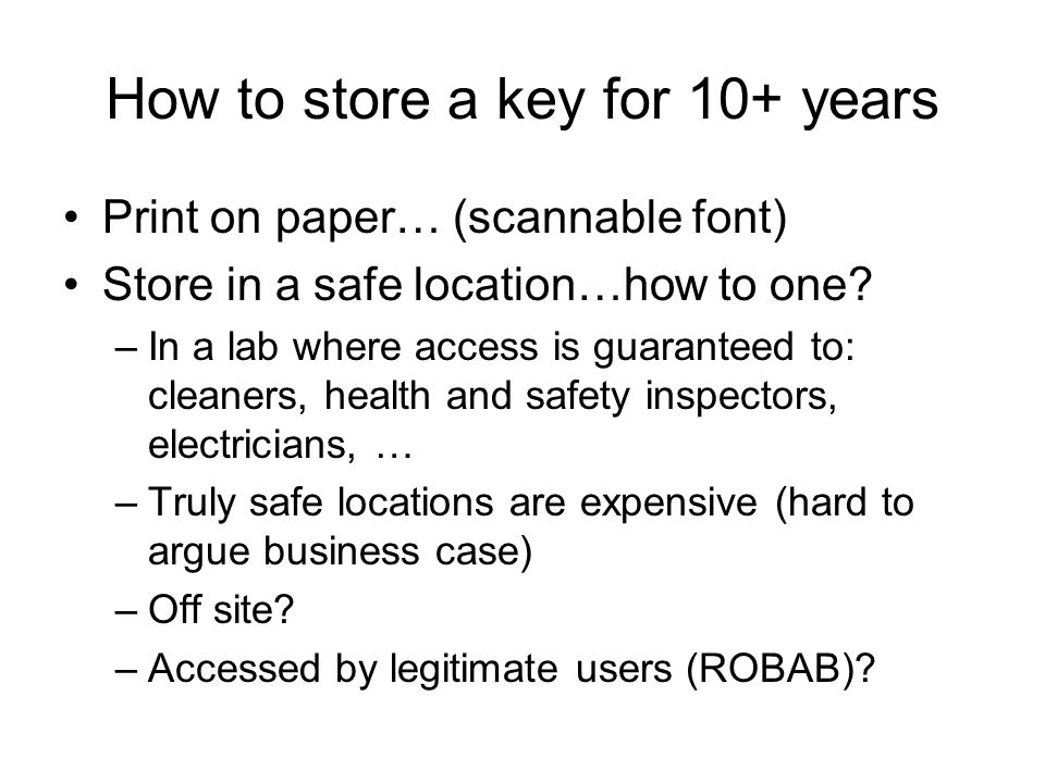 How to store a key for 10+ years Print on paper… (scannable font) Store in a safe location…how to one.