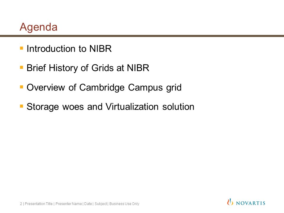 2 | Presentation Title | Presenter Name | Date | Subject | Business Use Only Agenda Introduction to NIBR Brief History of Grids at NIBR Overview of Ca