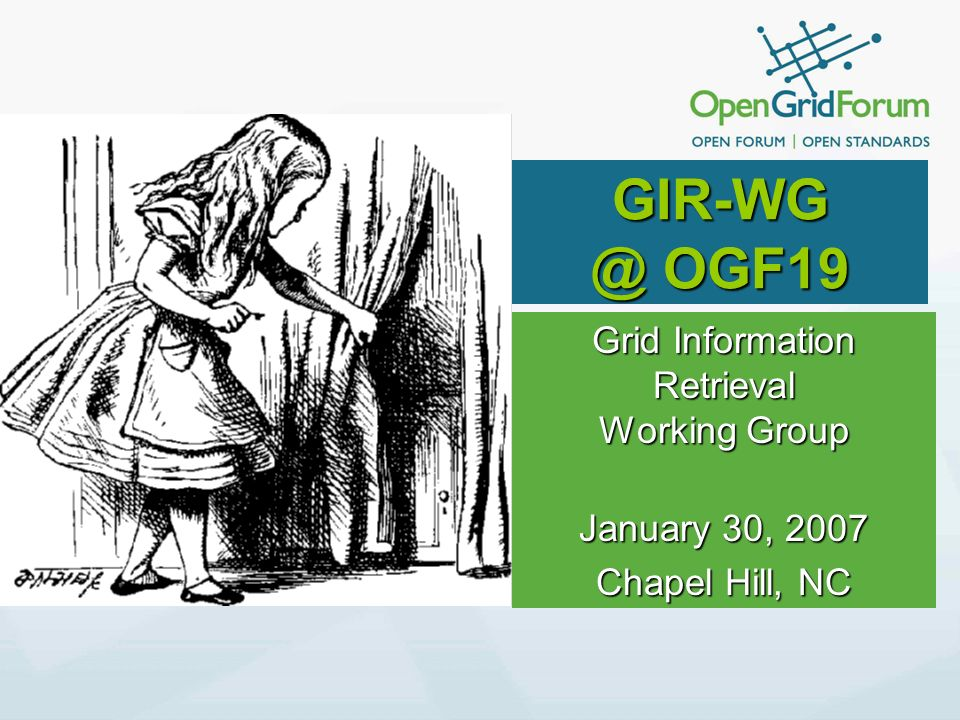 GIR-WG @ OGF19 Grid Information Retrieval Working Group January 30, 2007 Chapel Hill, NC