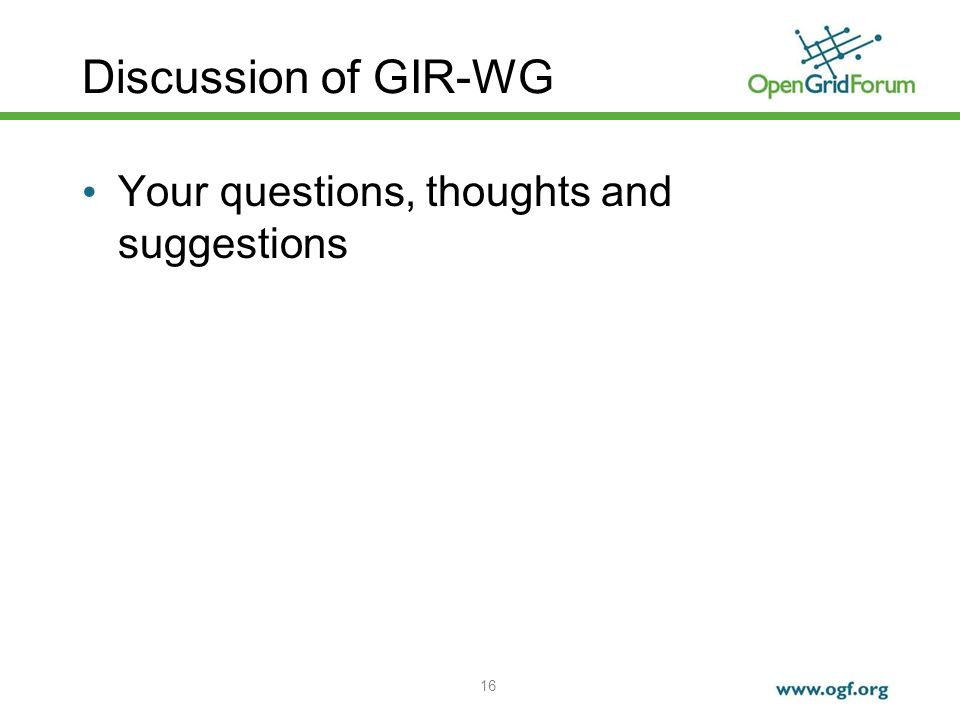16 Discussion of GIR-WG Your questions, thoughts and suggestions