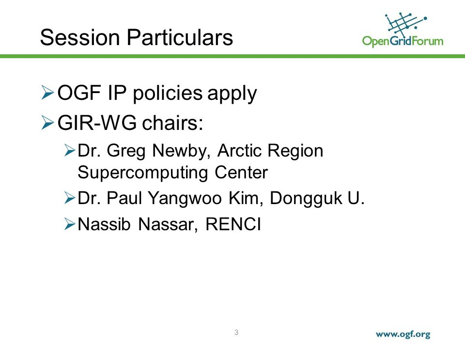 3 Session Particulars OGF IP policies apply GIR-WG chairs: Dr.