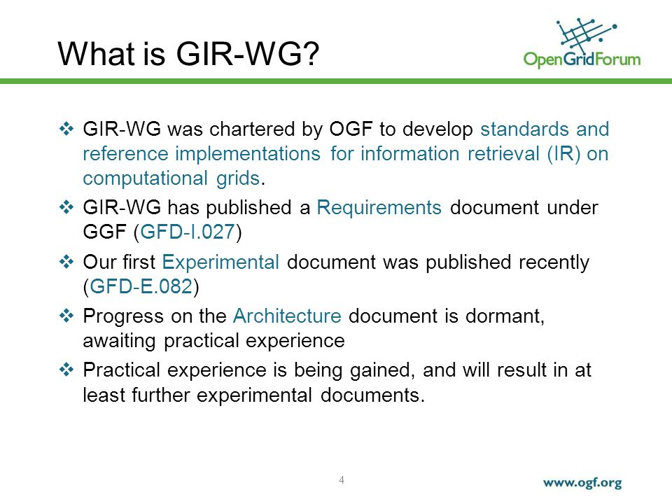 4 What is GIR-WG? GIR-WG was chartered by OGF to develop standards and reference implementations for information retrieval (IR) on computational grids