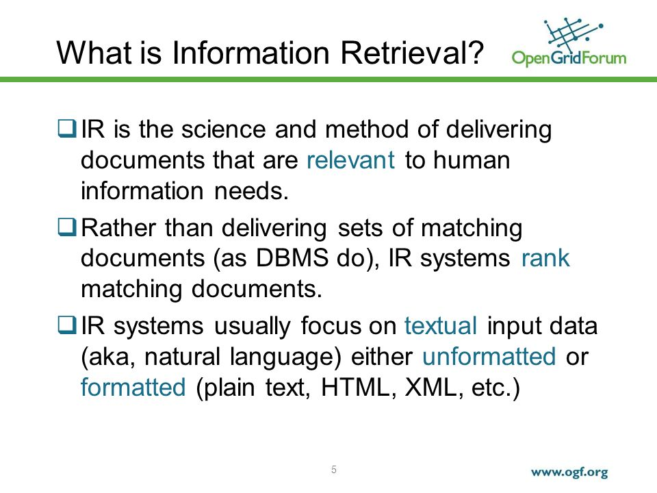 5 What is Information Retrieval? IR is the science and method of delivering documents that are relevant to human information needs. Rather than delive