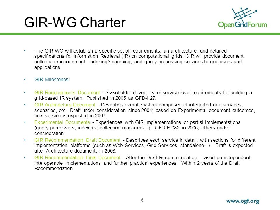 6 GIR-WG Charter The GIR WG will establish a specific set of requirements, an architecture, and detailed specifications for Information Retrieval (IR)