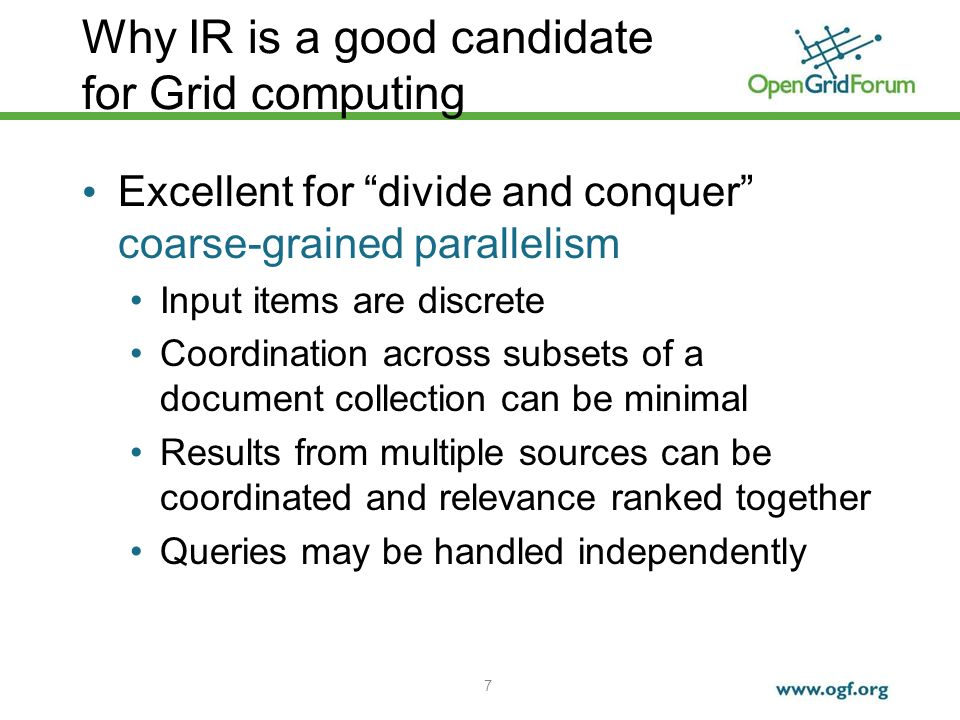 7 Why IR is a good candidate for Grid computing Excellent for divide and conquer coarse-grained parallelism Input items are discrete Coordination acro