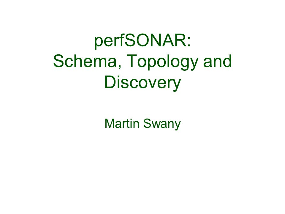 perfSONAR: Schema, Topology and Discovery Martin Swany