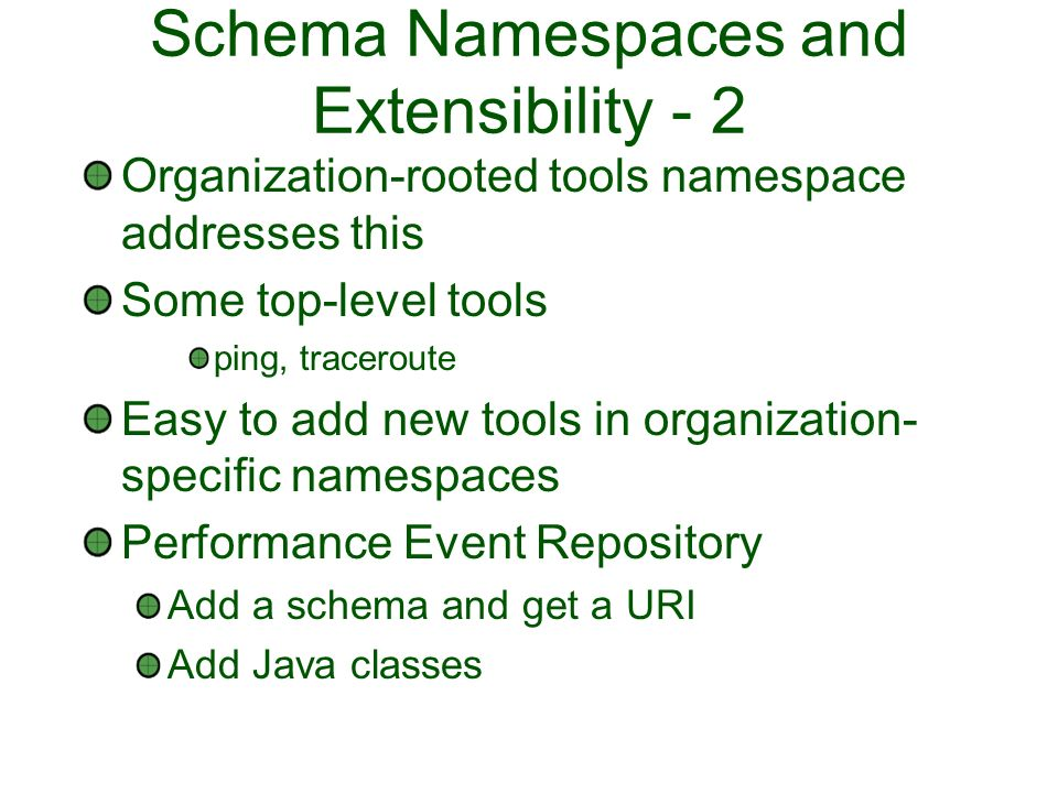 Schema Namespaces and Extensibility - 2 Organization-rooted tools namespace addresses this Some top-level tools ping, traceroute Easy to add new tools