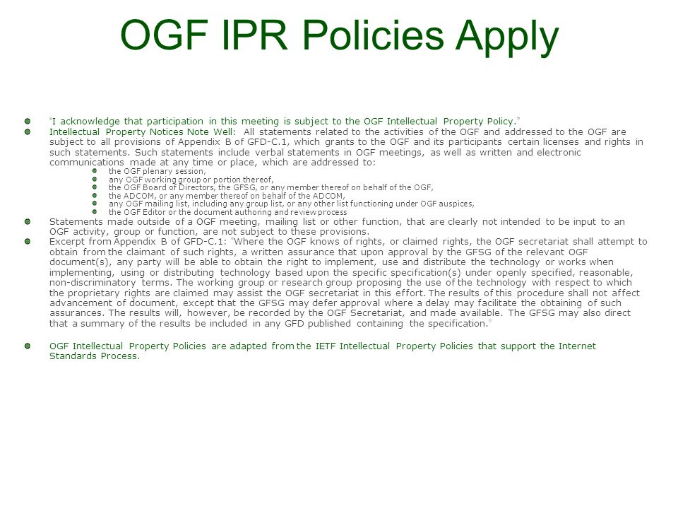OGF IPR Policies Apply I acknowledge that participation in this meeting is subject to the OGF Intellectual Property Policy. Intellectual Property Noti